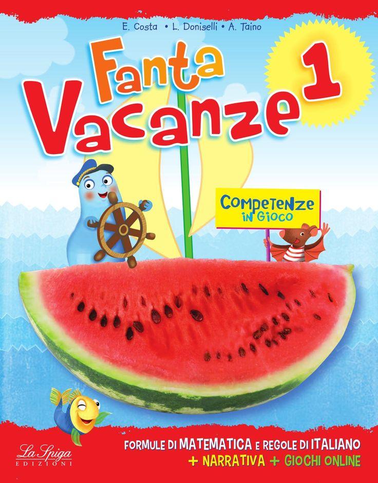 FantaVacanze 1  Libro per le vacanze per la scuola primaria, ELI - La Spiga Edizioni www.elilaspigaedizioni.it