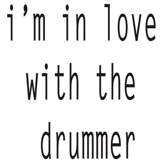 i'm in love with the drummer