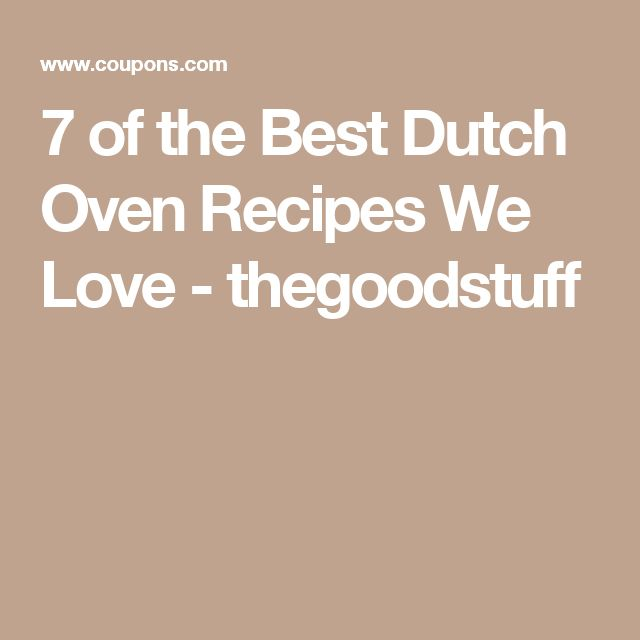 7 of the Best Dutch Oven Recipes We Love - thegoodstuff