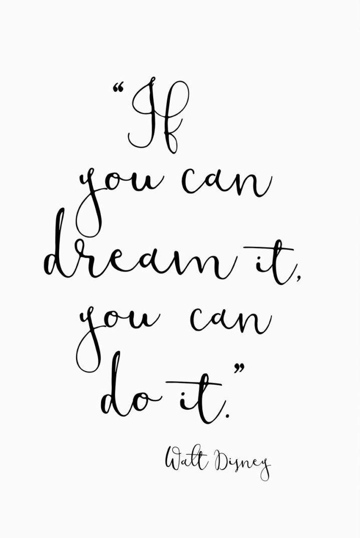 """If you can dream it, you can do it.""  -Walt Disney"