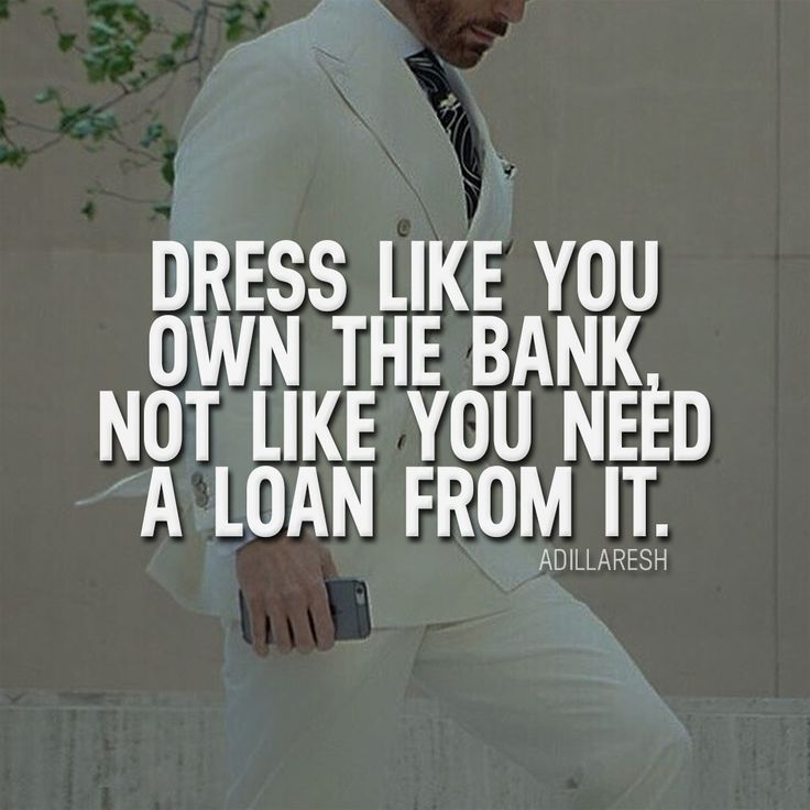 Dress like you own the bank, not like you need a loan from it. How do you feel about this? >> @adillaresh for more! #adillaresh #quotes #quote #motivation #suit #own #success #bank #mindset #people #billionaire #entrepreneur