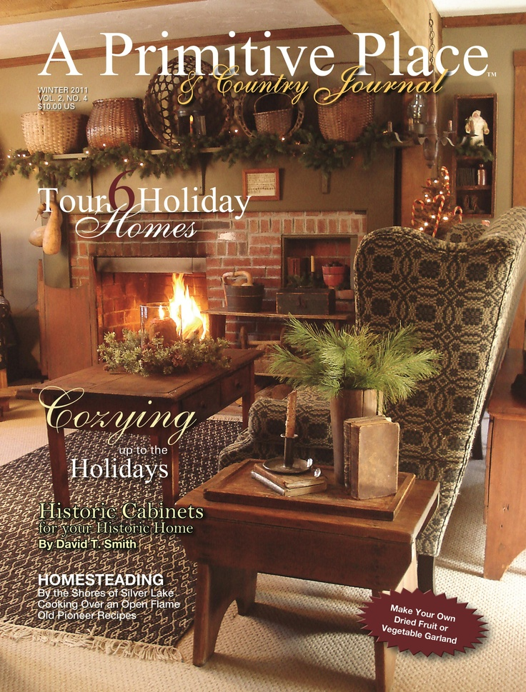 Winter/Holiday 2011 issue - A Primitive Place & Country Journal is a primitive & colonial inspired home and garden magazine published 4 times per yr. For more info, visit www.aprimitiveplace.org: Journals Magazines, Country Journals, Decor Ideas, Primitive Country, Primitive Places, Winter Holidays, Country Decor, Primitive Decor, Holidays 2011