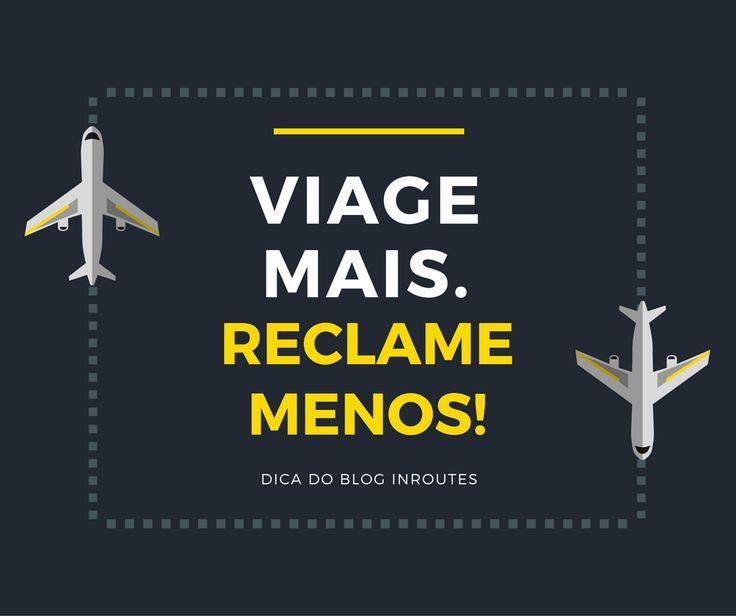 Viage mais. Reclame menos! --------------- Travel more. Complain less!