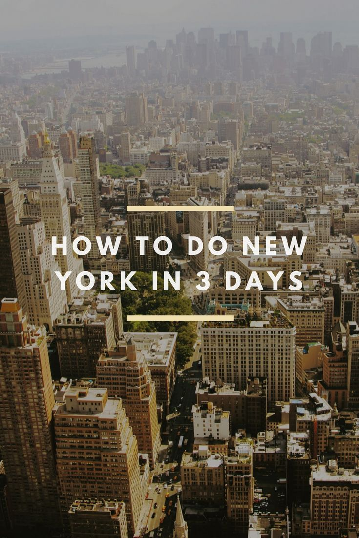 New York is big and sometimes there's not a lot of time. Here's how to do it in 3 days.