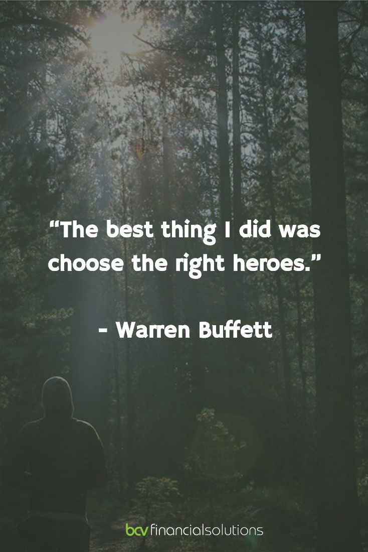"""""""The best thing I did was choose the right heroes.""""   - Warren Buffett"""
