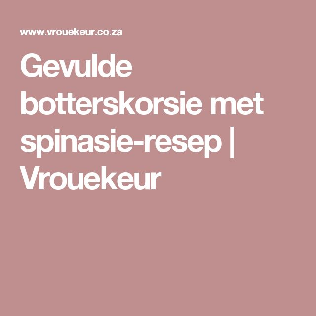 Gevulde botterskorsie met spinasie-resep | Vrouekeur