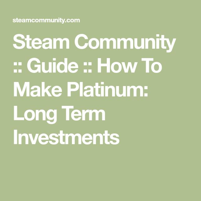 Steam Community :: Guide :: How To Make Platinum: Long Term Investments