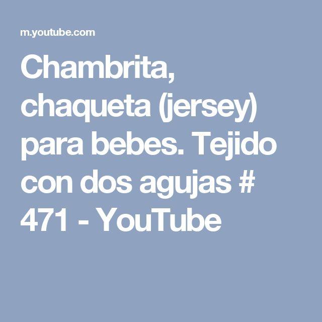 Chambrita, chaqueta (jersey) para bebes. Tejido con dos agujas # 471 - YouTube