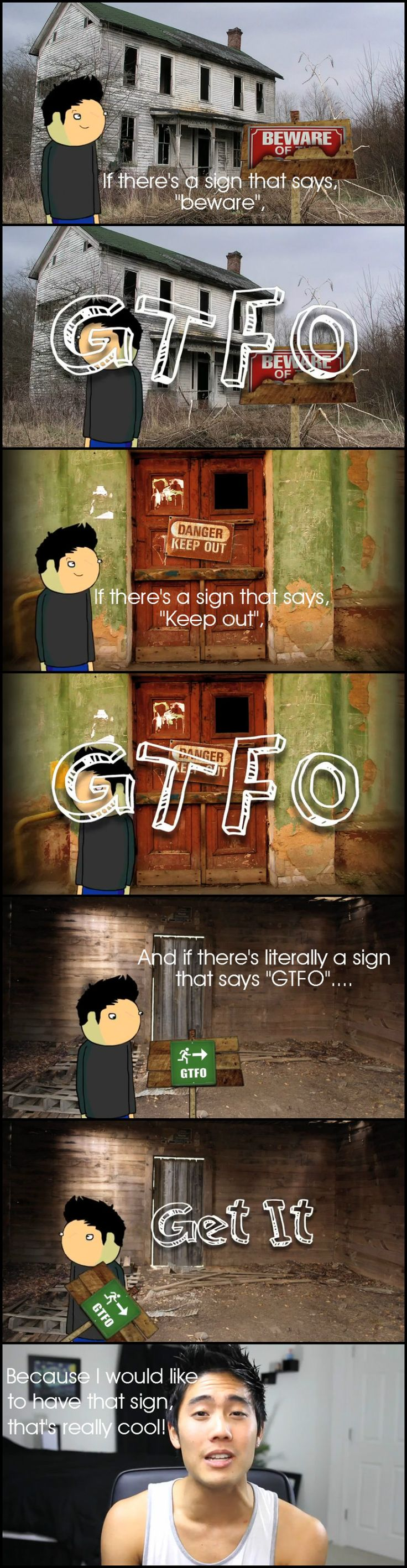 """How to Survive a Horror Movie"" GTFO part 3. If you're in a horror movie situation, don't try to be a daredevil. If the sign is basically telling you to ""gtfo,"" then just ""gtfo"""