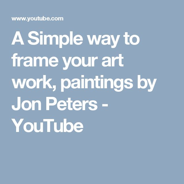 A Simple way to frame your art work, paintings by Jon Peters - YouTube