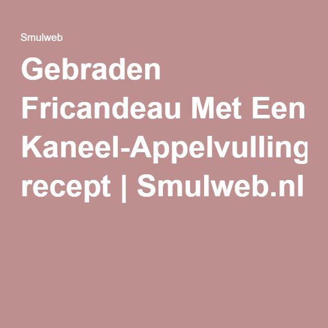 Gebraden Fricandeau Met Een Kaneel-Appelvulling recept | Smulweb.nl