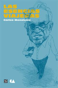 Las esencias viajeras, último ensayo, inédito, de Carlos Monsiváis