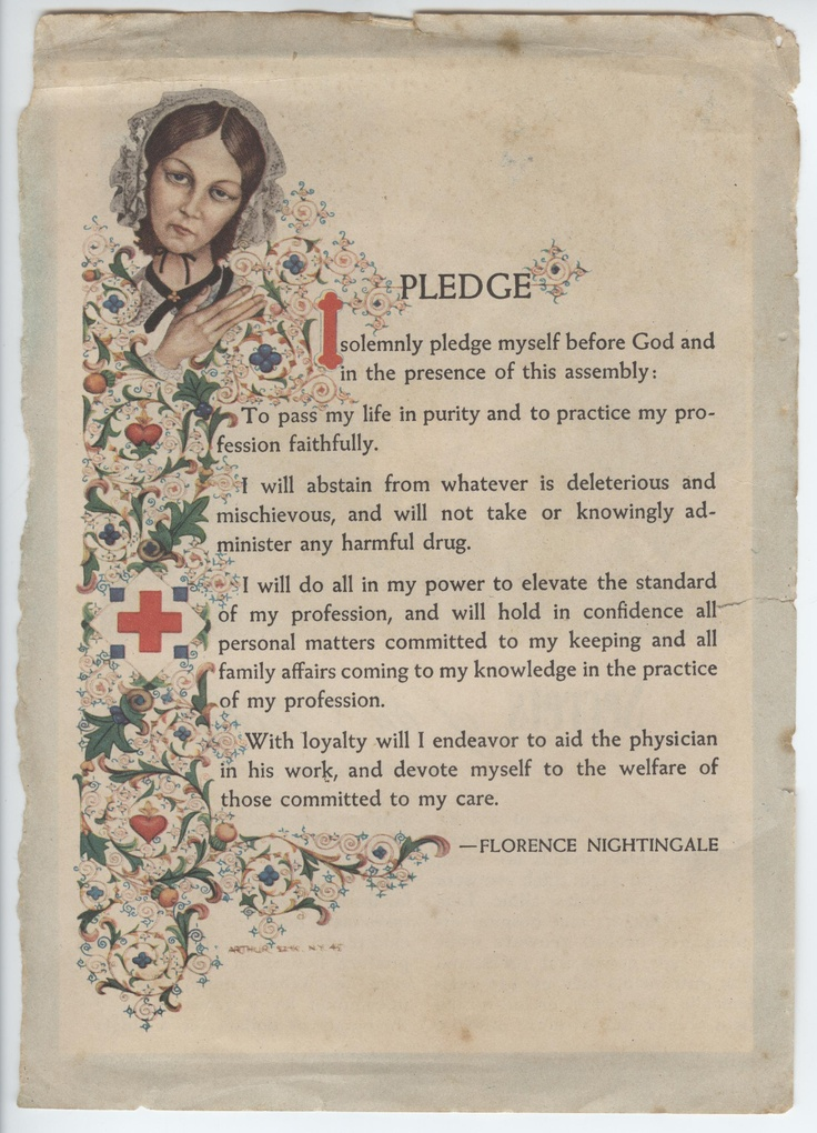Florence Nightingale Pledge There are a few Nurses could do with reading this Pledge..as well as Doctor's reading the Hippocratic Oath... A lot of them have forgotten it and lost their way...