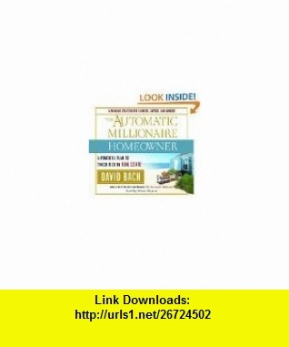 The Automatic Millionaire Homeowner A Powerful Plan to Finish Rich in Real Estate [Unabridged CDs] David Bach, Gavin Hammon ,   ,  , ASIN: B004MTC5AS , tutorials , pdf , ebook , torrent , downloads , rapidshare , filesonic , hotfile , megaupload , fileserve