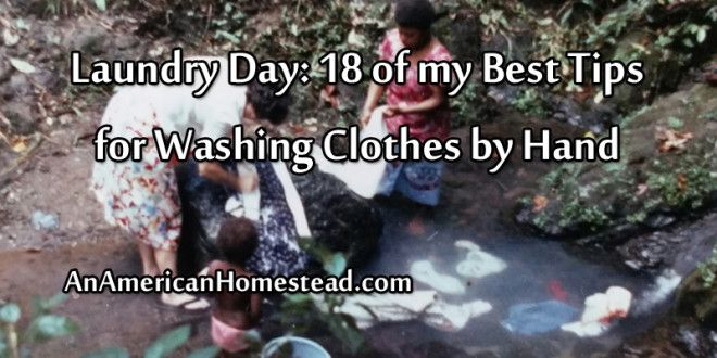 Laundry Day: 18 of my Best Tips for Washing Clothes by Hand | An American Homestead - Living Off Grid in the Ozark Mountains
