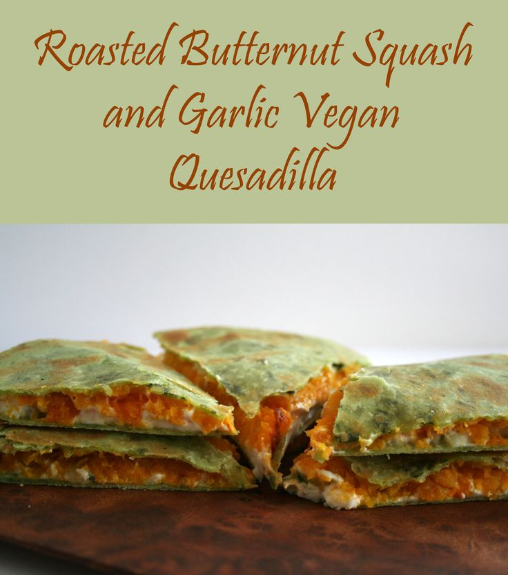 Vegan quesadilla, Roasted butternut squash and Roasted butternut on ...