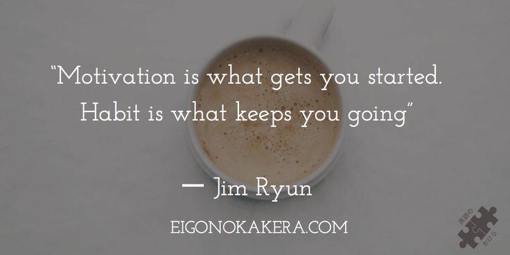 Motivation is what gets you started. Habit is what keeps you going.ー Jim Ryun (モチベーションは何かを始めさせるもので、習慣はそれを続けさせるものだ)ー ジム・リャン 何事も始める時はモチベーションがありワクワクしています。問題はそれをどんな習慣を持って続けさせるかですね。  #motivationalquote #habits #productivity #quote   【海外の偉人】2016年のモチベーションをアップさせる8つの名言英語まとめ