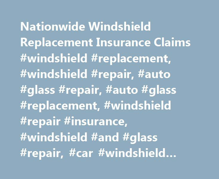 Nationwide Windshield Replacement Insurance Claims #windshield #replacement, #windshield #repair, #auto #glass #repair, #auto #glass #replacement, #windshield #repair #insurance, #windshield #and #glass #repair, #car #windshield #and #glass #repair http://connecticut.remmont.com/nationwide-windshield-replacement-insurance-claims-windshield-replacement-windshield-repair-auto-glass-repair-auto-glass-replacement-windshield-repair-insurance-windshield-and-gla/  # Auto Glass Repair Insurance…
