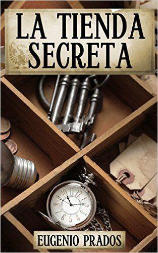 Amazon.com: LA TIENDA SECRETA: Aventuras, misterio y suspense (Spanish Edition) eBook: Eugenio Prados: Kindle Store