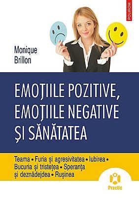 Emotiile pozitive, emotiile negative si sanatatea. Teama - Furia si agresivitatea - Iubirea - Bucuria si tristetea - Speranta si deznadejdea...