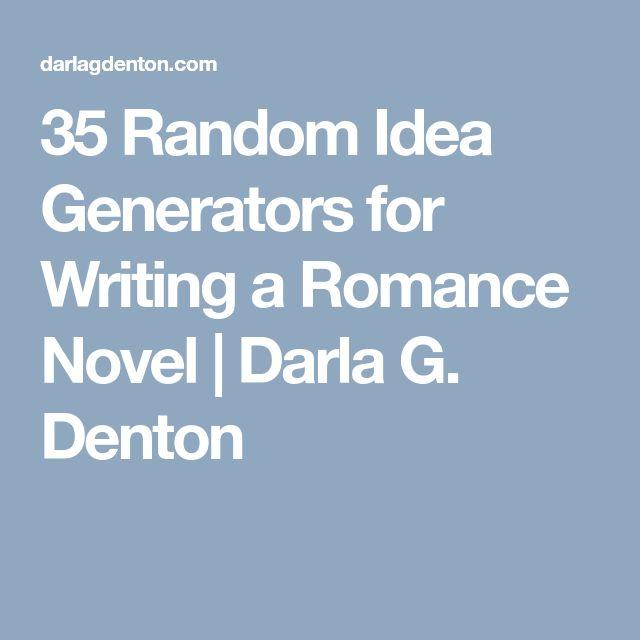 35 Random Idea Generators for Writing a Romance Novel | Darla G. Denton
