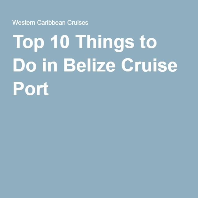 Top 10 Things to Do in Belize Cruise Port