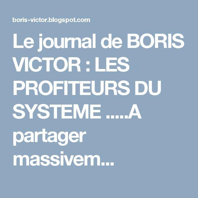 Le journal de BORIS VICTOR : LES PROFITEURS DU SYSTEME .....A partager massivem...