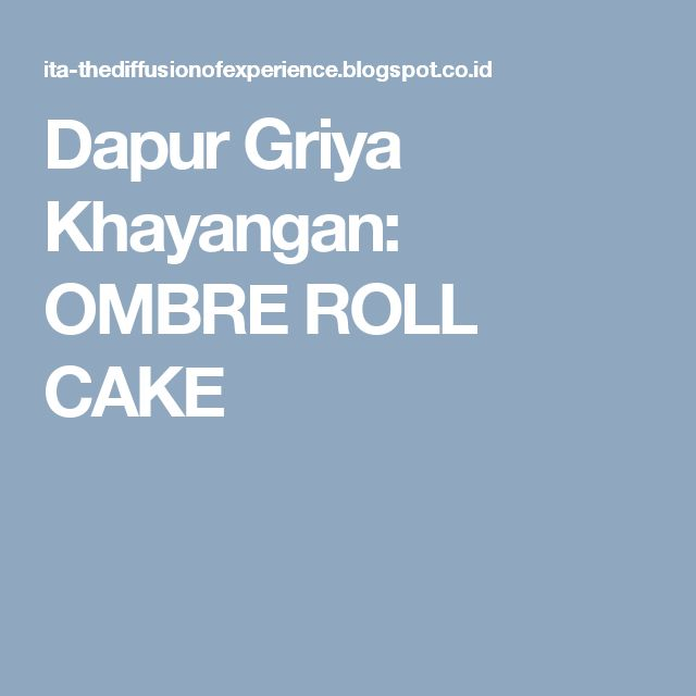 Dapur Griya Khayangan: OMBRE ROLL CAKE
