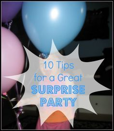 10 tips for throwing a great surprise party, from what to feed your guests to how to pull of the surprise to capturing the moment and more!