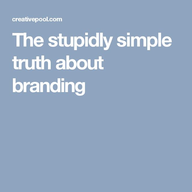 The stupidly simple truth about branding