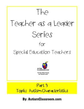 The Teacher as a Leader Series for Special Ed. (Part 3: Autism Characteristics) #autism #professionaldevelopment #free  Autism Classroom. http://www.pinterest.com/autismclassroom/