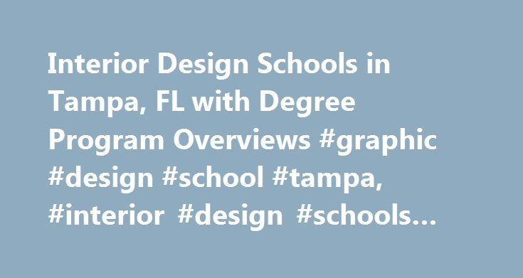 Interior Design Schools in Tampa, FL with Degree Program Overviews #graphic #design #school #tampa, #interior #design #schools #in #tampa http://ghana.nef2.com/interior-design-schools-in-tampa-fl-with-degree-program-overviews-graphic-design-school-tampa-interior-design-schools-in-tampa/  # Interior Design Schools in Tampa, FL with Degree Program Overviews Tampa Interior Design Programs Although interior design training isn't available at not-for-profit schools in Tampa, one college located…
