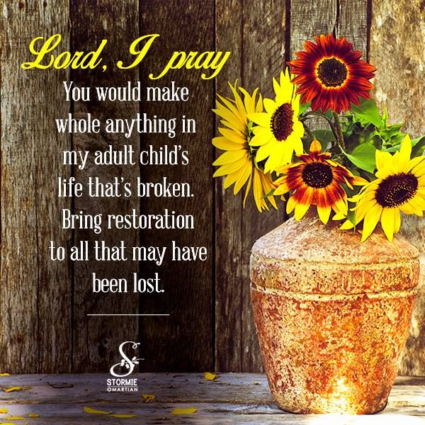 """✟♥  ✞  ♥✟""""Lord, restore any lost time, lost opportunities, lost health, lost relationships, or whatever else that has been taken from my adult children. Bring the transformation needed so that they can receive the wholeness You have for them.""""   ✟  ♥✞♥  ✟"""