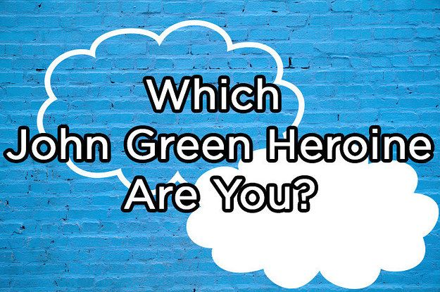 Which John Green Heroine Are You? Hazel