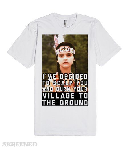 Wednesday Addams: I've Decided To Scalp You And Burn Your Village To The Ground | Wednesday Addams: I've decided to scalp you and burn your village to the ground. Wednesday Addams hilarious quote from Addams Family makes the perfect shirt. Is Wednesday Addams your spirit animal? Then this shirt is a must. #Skreened