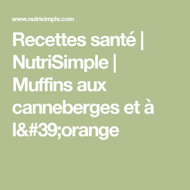 Recettes santé | NutriSimple | Muffins aux canneberges et à l'orange
