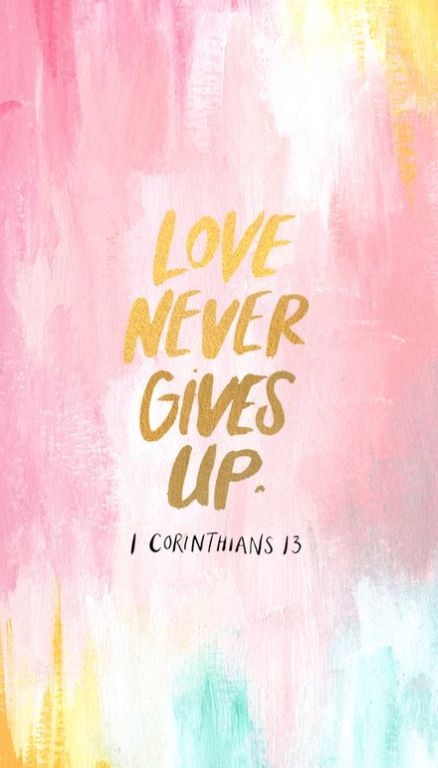 Love never gives up. Love is patient, it is kind. Love does not envy, boast and is not proud. It is not rude, self-seeking, easily angered and keeps no record of wrongs. Love does not delight in evil, but rejoices in the truth. It always protects, trusts, hopes and perseveres. Love never fails. (1 Corinthians 13)