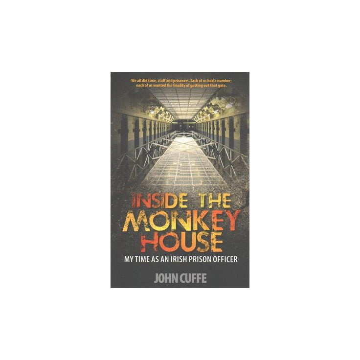 Inside the Monkey House : My Time As an Irish Prison Officer (Paperback) (John Cuffe)