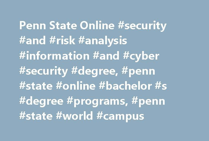 """Penn State Online #security #and #risk #analysis #information #and #cyber #security #degree, #penn #state #online #bachelor #s #degree #programs, #penn #state #world #campus http://pennsylvania.remmont.com/penn-state-online-security-and-risk-analysis-information-and-cyber-security-degree-penn-state-online-bachelor-s-degree-programs-penn-state-world-campus/  # Bachelor of Science in Security and Risk Analysis – Information and Cyber Security Option """"In the not too distant future, we…"""