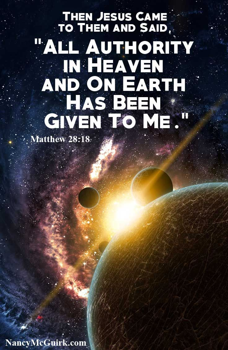 "Bible Quote - Matthew 28:18 ""Then Jesus came to them and said, ""All authority in Heaven and on Earth has been Given to Me."""