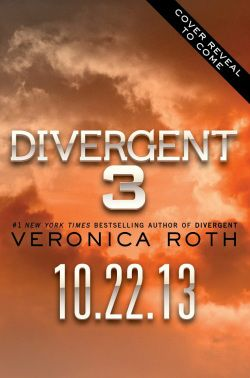 The official release date for DIVERGENT BOOK 3!!! 10/22/13!