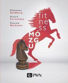 Fitness mózgu - Alvaro Fernandez, Elkhonon Goldberg, Pascale Michelon
