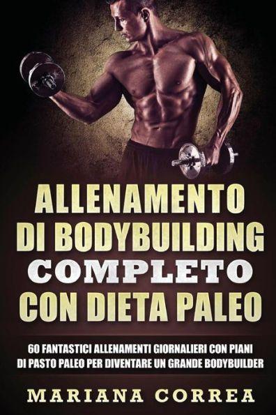 ALLENAMENTO Di BODYBUILDING COMPLETO CON DIETA PALEO: 60 FANTASTICI ALLENAMENTI GIORNALIERI CON PIAN