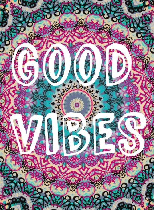 Good Vibes. Not a particularly deep quote but a cute graphic.