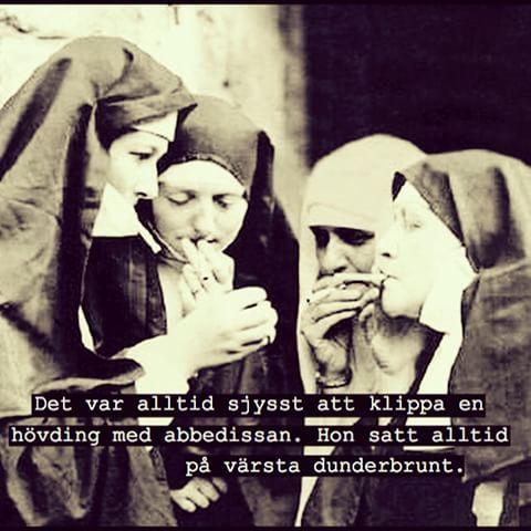 #röka #droger #brunt #hövding #klippa #dunderbrunt #nunna #nunnor #abbedissa #abbedissan #kvinnor #damer #brudar #humor #ironi #poesi #skoj #kul #löjligt #fånigt #töntigt #text #foto