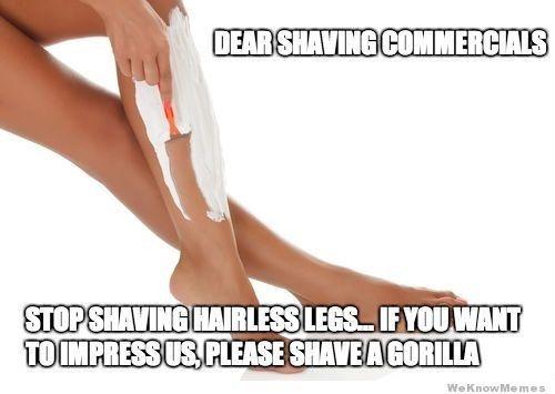And shaving commercials LIIIIIIIIEEEEEEE. | 21 Shaving Struggles All Girls Know To Be True