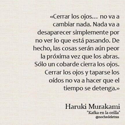 """Haruki Murakami- """"Kafka en la Orilla""""  """"Cerrar los ojos no va a hacer que cambie nada..."""""""