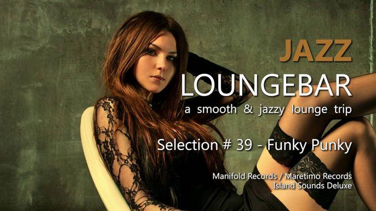 Jazz Loungebar - Selection #39 Funky Punky, HD, 2016, Smooth Lounge Music