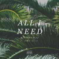 All I Need ft. Denai Moore by Astronomyy on SoundCloud