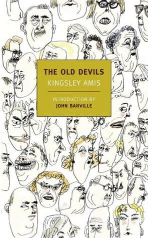 The Old Devils by Kingsley Amis (A group of Welsh married couples have been spending their golden years nattering, complaining, reminiscing and drinking. This orderly social world is thrown off-kilter when two old friends return from England: Alun, now a celebrated man of letters, and his wife, Rhiannon. Long-dormant rivalries and romances are rudely awakened as life at the local pub, is changed irrevocably.)